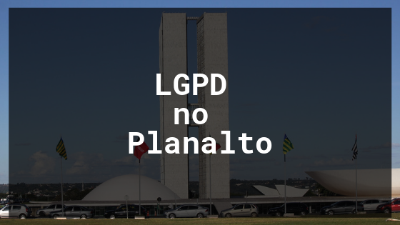 LGPD no planalto